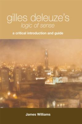 Gilles Deleuze's Logic of Sense: A Critical Introduction and Guide (Edinburgh Philosophical Guides)
