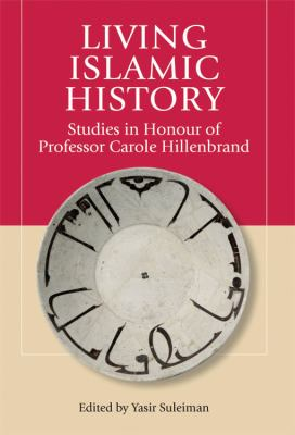 Living Islamic History: Studies in Honor of Professor Carole Hillenbrand