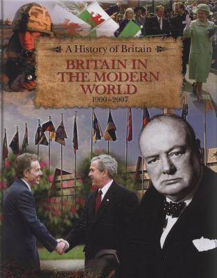 Britain in the Modern World 1900-2007 (History of Britain)