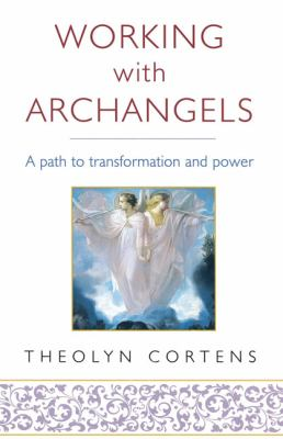 Working with Archangels: A Path to Transformation and Power