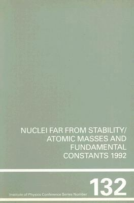 Nuclei Far from Stability/Atomic Masses and Fundamental Constants 1992 Proceedings of the Sixth International Conference on Nuclei Far from Stabili