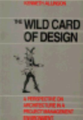 Wild Card of Design: A Perspective on Architecture in a Project Management Environment - Kenneth Allinson - Paperback