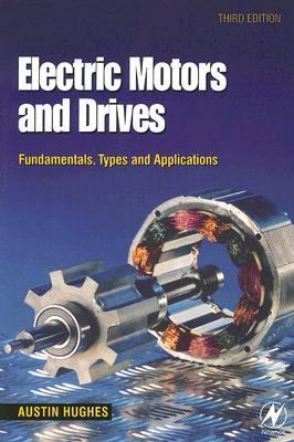 Electric Motors and Drives Fundamentals, Types and Applications