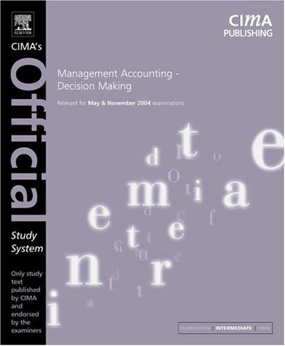 Management Accounting- Decision Making, Fourth Edition: For May and November 2004 Exams (CIMA Official Study Systems: Intermediate Level (2004 exams))