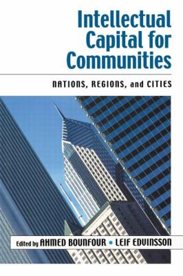 Intellectual Capital For Communities Nations, Regions, and Cities