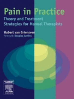 Pain in Practice Theory And Treatment Strategies for Manual Therapists