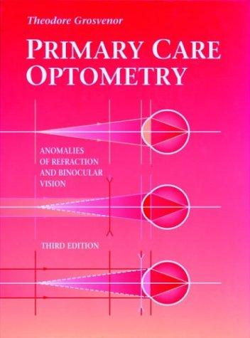 Primary Care Optometry: Anomalies of Refraction and Binocular Vision