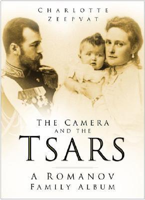 Camera And the Tsars The Romanov Family In Photographs