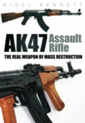 AK47 Assault Rifle: The Real Weapon of Mass Destruction