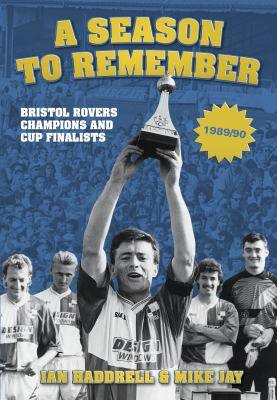 Bristol Rovers : A Season to Remember - Champions and Cup Finalists 1989/90