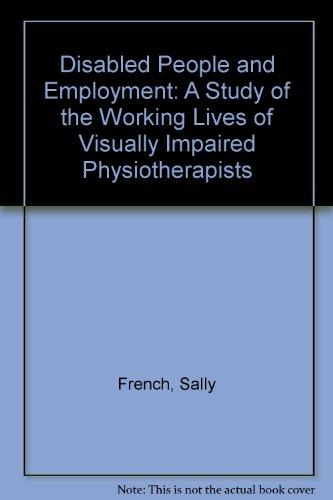 Disabled People and Employment: A Study of the Working Lives of Visually Impaired Physiotherapists