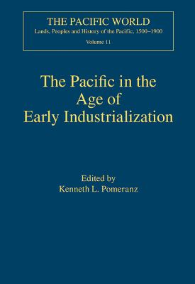 The Pacific in the Age of Early Industrialization (The Pacific World: Lands, Peoples and History of the Pacific, 1500-1900)
