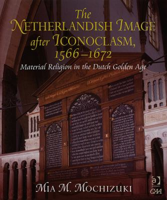 The Netherlandish Image after Iconoclasm, 1566-1672: Material Religion in the Dutch Golden Age
