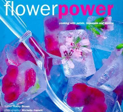 Flower Power Cooking With Petals, Blossoms and Blooms