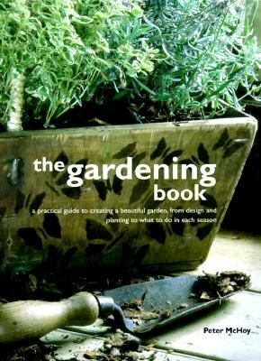 Gardening Book: A Practical Guide to Creating a Beautiful Garden, from Design and Planting - Peter McHoy - Hardcover