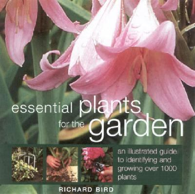 Essential Plants for the Garden An Illustrated Guide to Identifying and Growing Over 1000 Plants