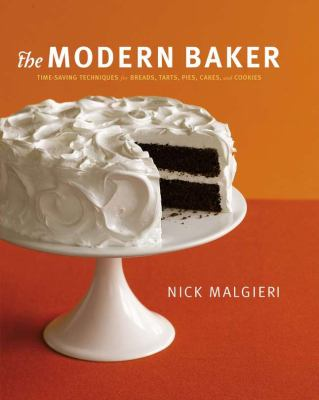 The Modern Baker: Time-Saving Techniques for Breads, Tarts, Pies, Cakes and Co