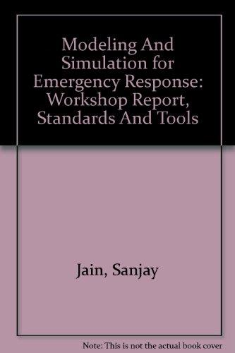 Modeling And Simulation for Emergency Response: Workshop Report, Standards And Tools