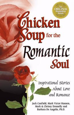 Chicken Soup for the Romantic Soul Inspirational Stories About Love and Romance