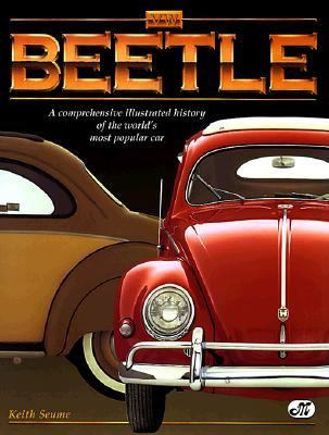 VW Beetle: A Comprehensive Illustrated History of the World's Most Popular Car - Keith Seume