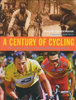 Century of Cycling The Classic Races and Legendary Champions