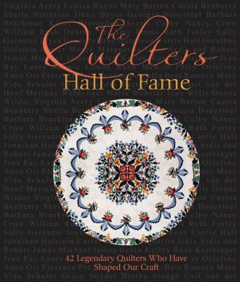 Quilters Hall of Fame : 42 Masters Who Have Shaped Our Art