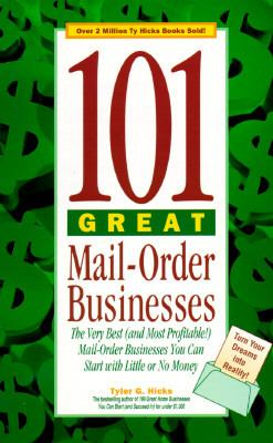 101 Great Mail-Order Businesses The Very Best (And Most Profitable!) Mail-Order Businesses You Can Start With Little or No Money
