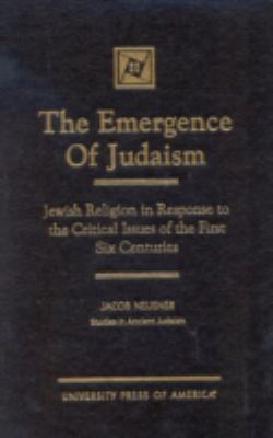 Emergence of Judaism Jewish Religion in Response to the Critical Issues of the First Six Centuries