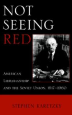 Not Seeing Red: American Librarianship and the Soviet Union, 1917-1960
