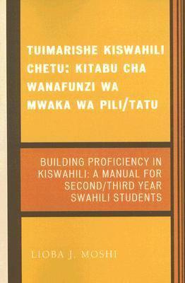Tuimarishe Kiswahili Chetu/Building Proficiency in Kiswahili Kitabu Cha Wanafunzi Wa Mwaka Wa Pili/Tutu / a Manual for Second/Third Year Swahili Students