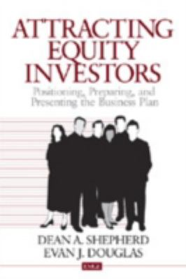 Attracting Equity Investors Positioning, Preparing, and Presenting the Business Plan