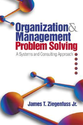 Organization & Management Problem Solving A Systems and Consulting Approach
