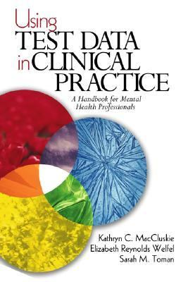 Using Test Data in Clinical Practice A Handbook for Mental Health Professionals
