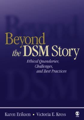 Beyond the DSM Story Ethical Quandaries, Challenges, and Best Practices
