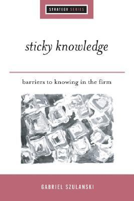 Sticky Knowledge Barriers to Knowing in the Firm