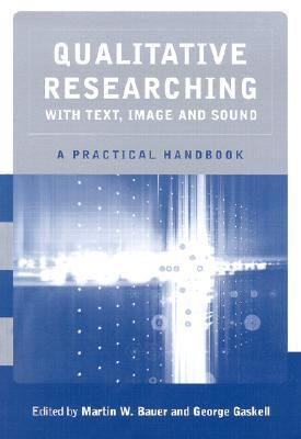 Qualitative Researching With Text, Image and Sound A Practical Handbook