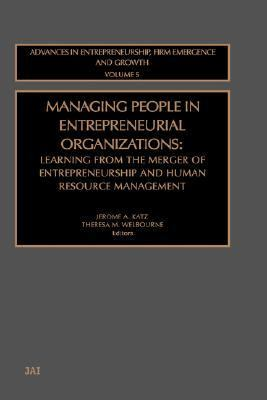 Managing People in Entrepreneurial Organizations Learning from the Merger of Entrepreneurship and Human Resource Management