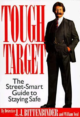 Tough Target: A Street-Smart Guide to Staying Safe - J. J. Bittenbinder - Hardcover