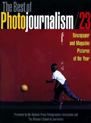 Best of Photojournalism: Newspaper and Magazine Pictures of the Year, Vol. 23