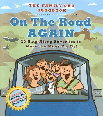On The Road Again The Family Car Songbook, 20 Sing-Along Favorites to Make the Miles Fly By!