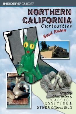 Insiders' Guide Northern California Curiosities Quirky Characters, Roadside Oddities & Other Offbeat Stuff