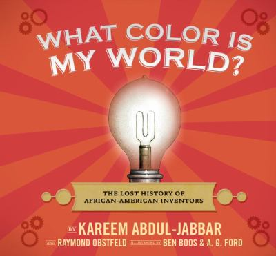 What Color Is My World? : How African-American Inventors Have Changed the Way We Live