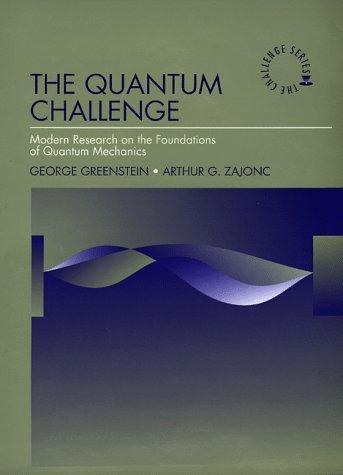 The Quantum Challenge: Modern Research on the Foundations of Quantum Mechanics (Jones and Bartlett Series in Philosophy)