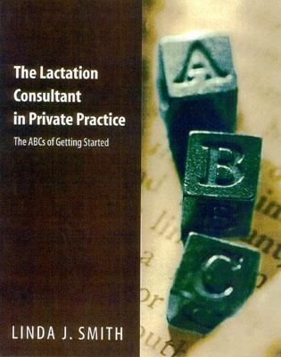 Lactation Consultant in Private Practice The ABC's of Getting Started