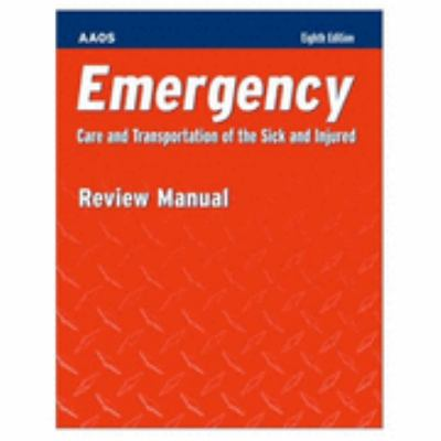 Emergency Care and Transportation of the Sick and Injured  Review Manual