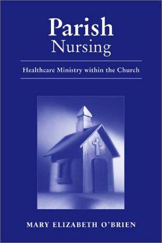 Parish Nursing: Healthcare Ministry Within The Church