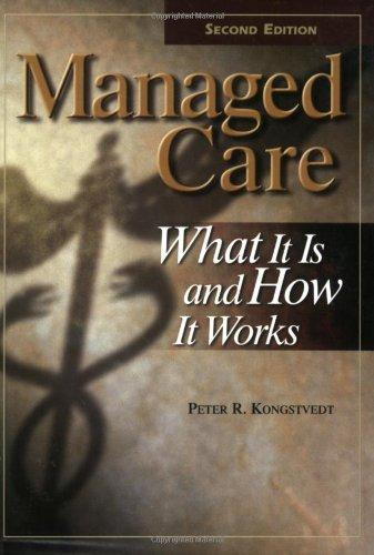 Managed Care: What It Is and How It Works, Second Edition (Managed Health Care Handbook ( Kongstvedt))