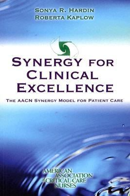 Synergy For Clinical Excellence The AACN Synergy Model For Patient Care