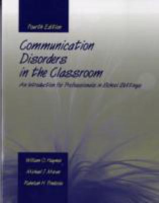 Communication Disorders in the Classroom An Introduction for Professionals in School Setting