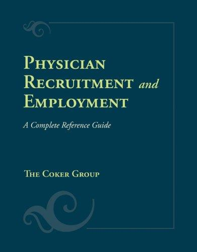 Physician Recruitment And Employment: A Complete Reference Guide